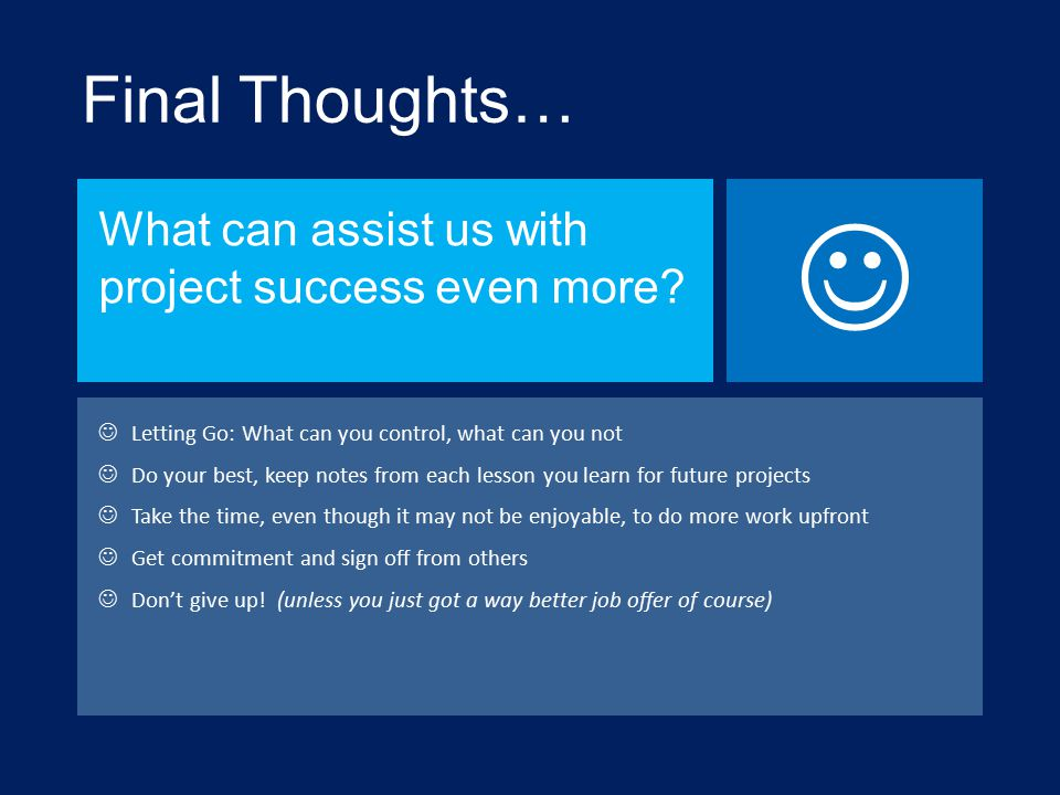  Final Thoughts… What can assist us with project success even more