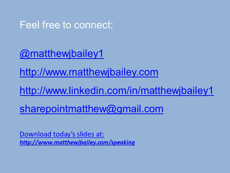 Feel free to connect: @matthewjbailey1 http://www.matthewjbailey.com