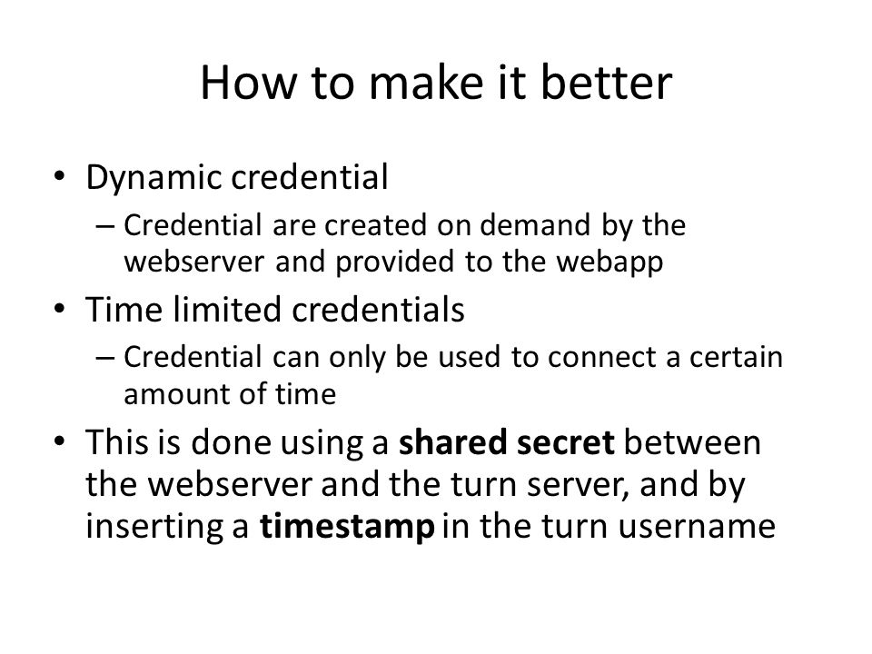 How to make it better Dynamic credential Time limited credentials