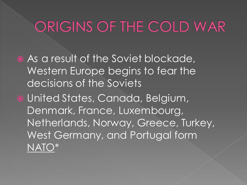 ORIGINS OF THE COLD WAR As a result of the Soviet blockade, Western Europe begins to fear the decisions of the Soviets.