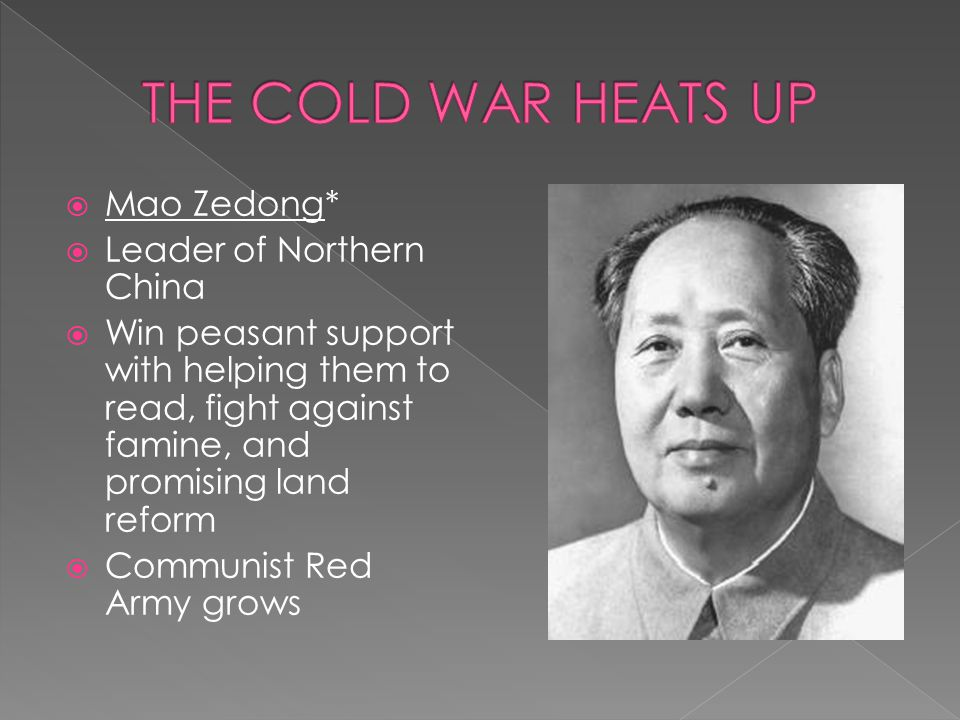 THE COLD WAR HEATS UP Mao Zedong* Leader of Northern China