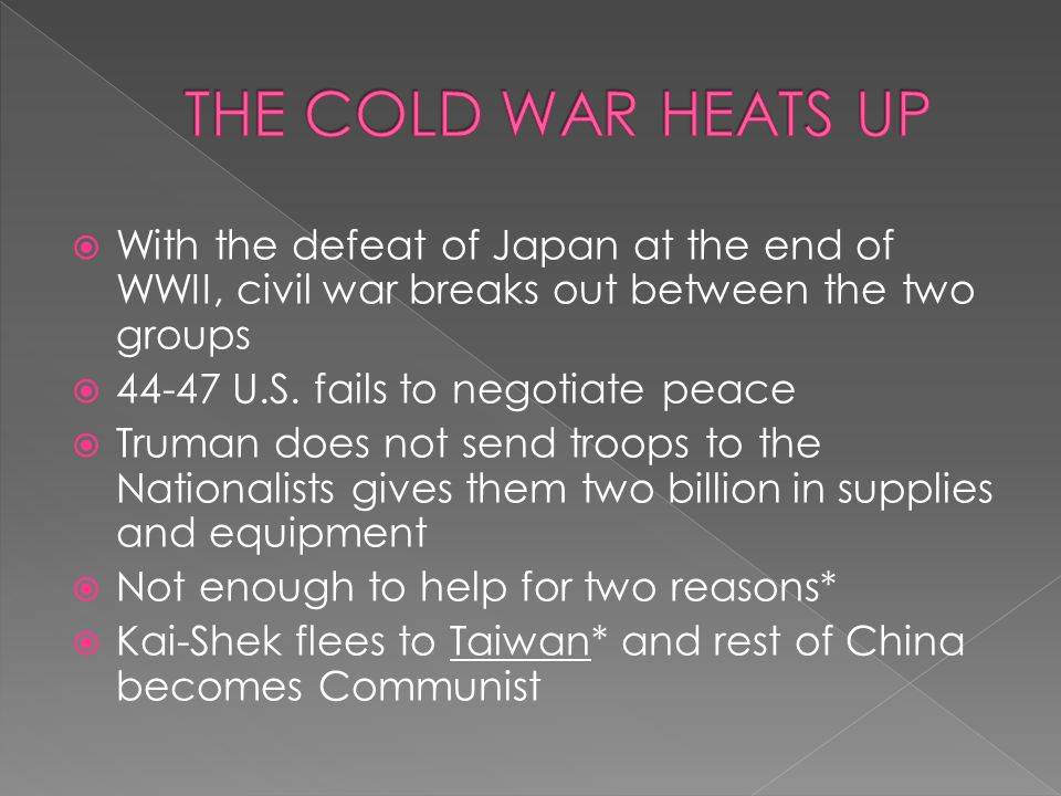 THE COLD WAR HEATS UP With the defeat of Japan at the end of WWII, civil war breaks out between the two groups.
