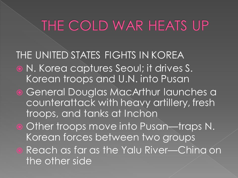 THE COLD WAR HEATS UP THE UNITED STATES FIGHTS IN KOREA