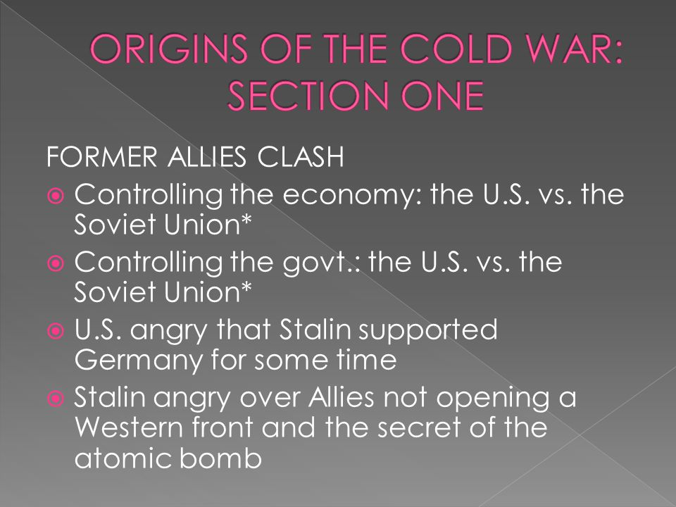 ORIGINS OF THE COLD WAR: SECTION ONE