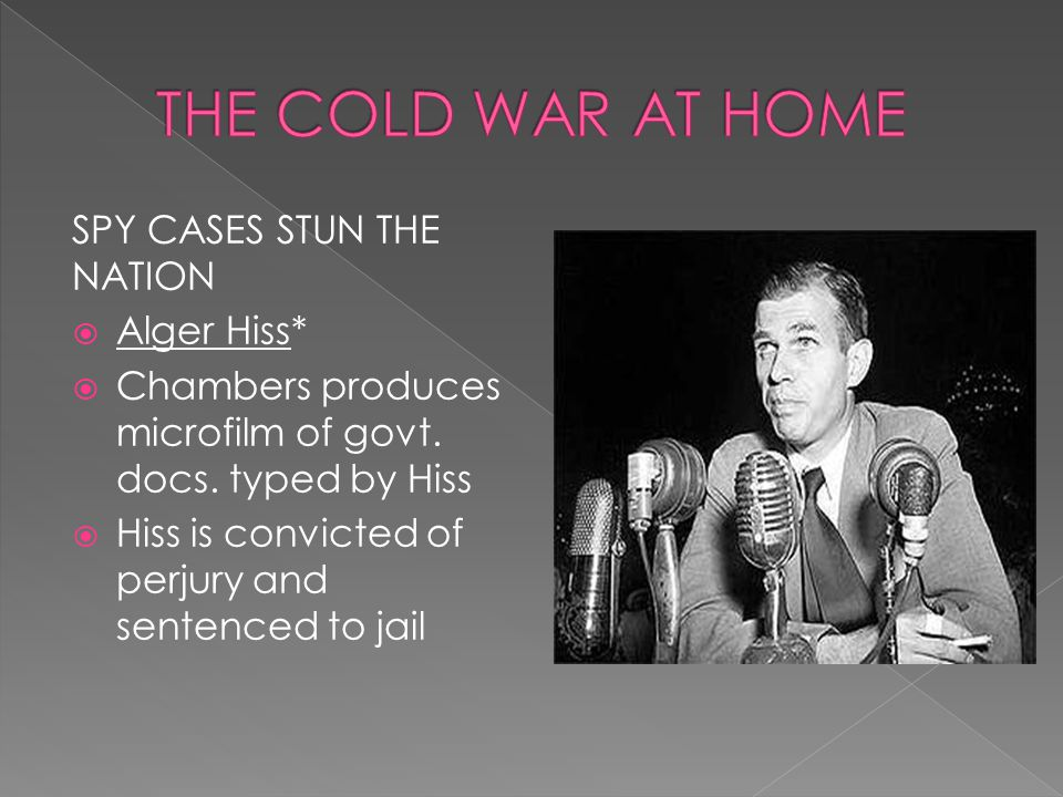 THE COLD WAR AT HOME SPY CASES STUN THE NATION Alger Hiss*