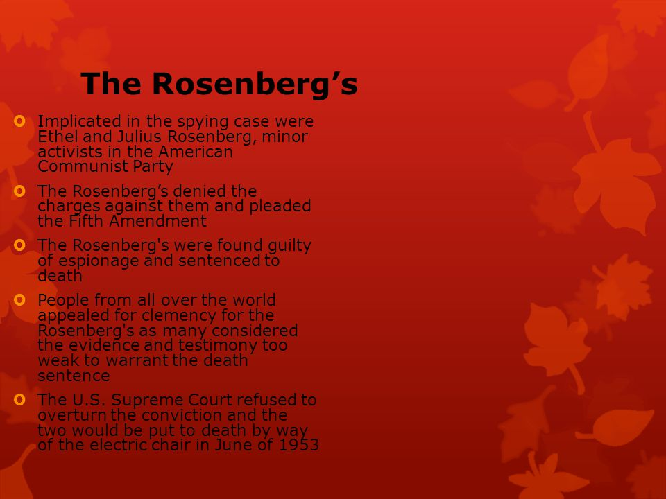 The Rosenberg's Implicated in the spying case were Ethel and Julius Rosenberg, minor activists in the American Communist Party.