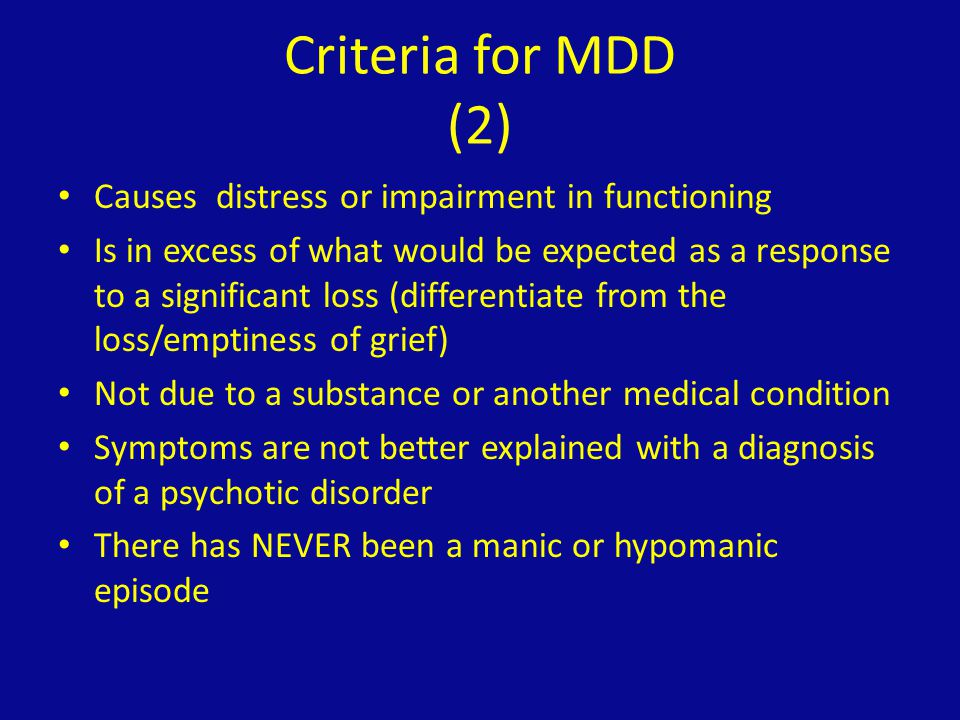 Criteria for MDD (2) Causes distress or impairment in functioning