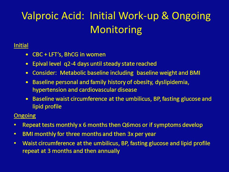 Valproic Acid: Initial Work-up & Ongoing Monitoring
