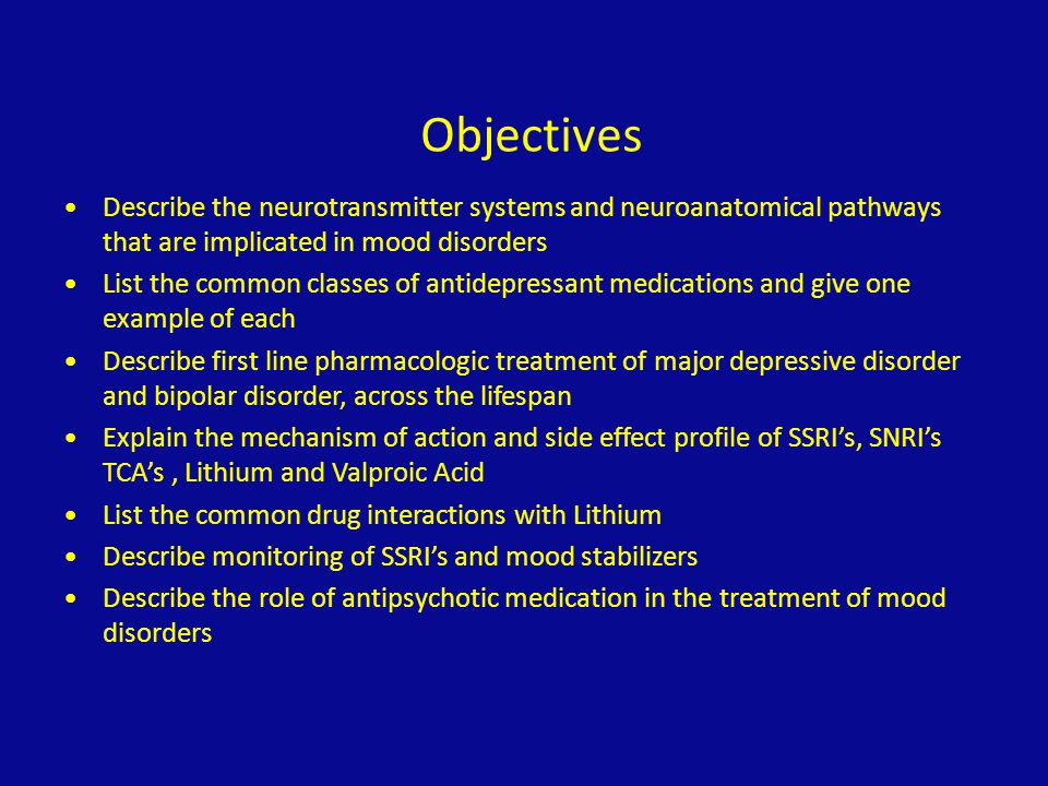 Objectives Describe the neurotransmitter systems and neuroanatomical pathways that are implicated in mood disorders.