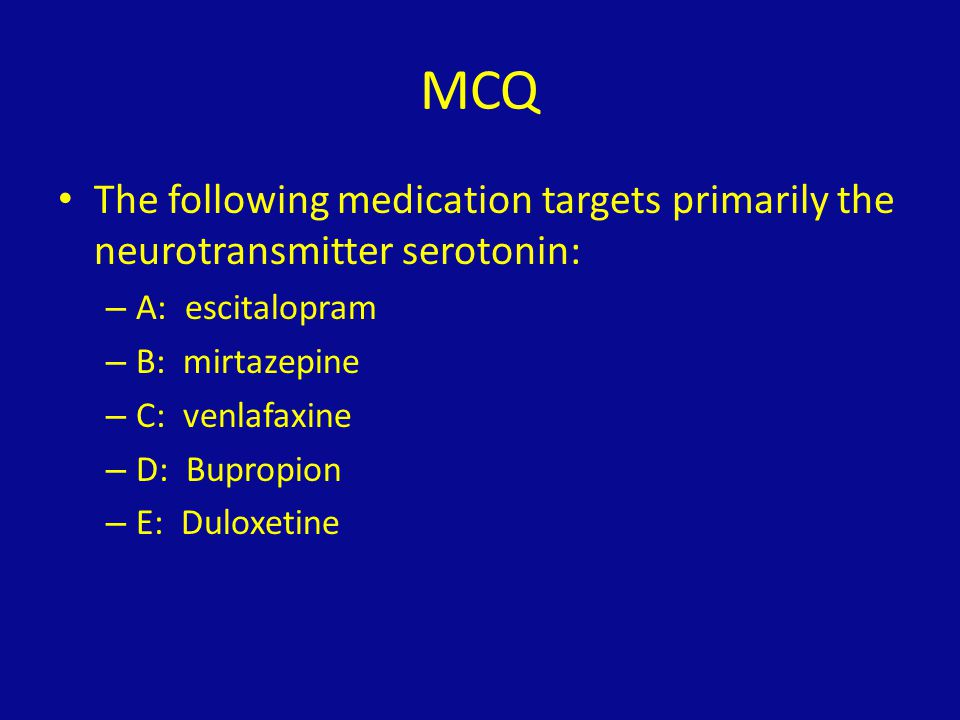 MCQ The following medication targets primarily the neurotransmitter serotonin: A: escitalopram. B: mirtazepine.