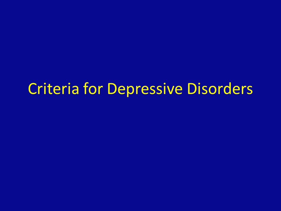 Criteria for Depressive Disorders