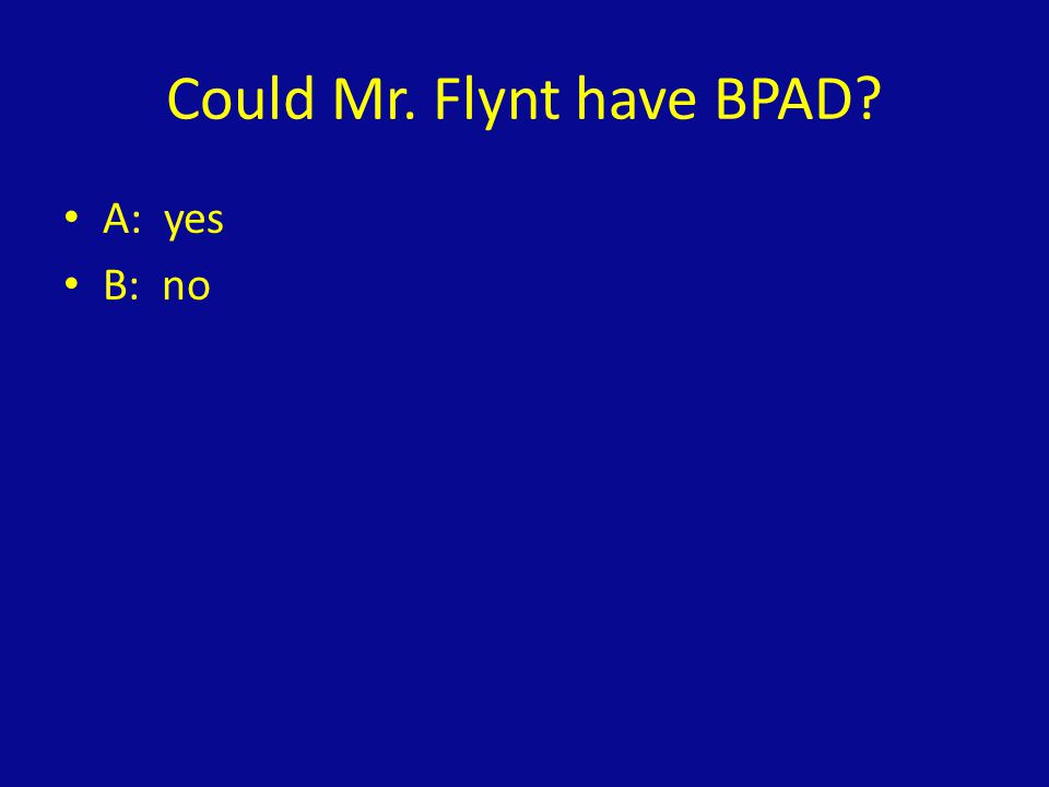 Could Mr. Flynt have BPAD