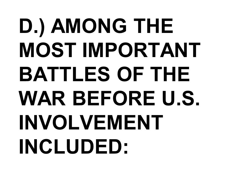 D. ) Among the most important battles of the war before U. S