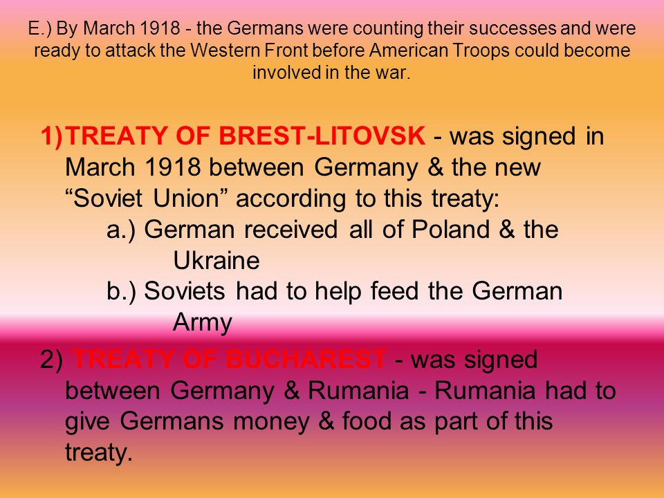 E.) By March 1918 - the Germans were counting their successes and were ready to attack the Western Front before American Troops could become involved in the war.