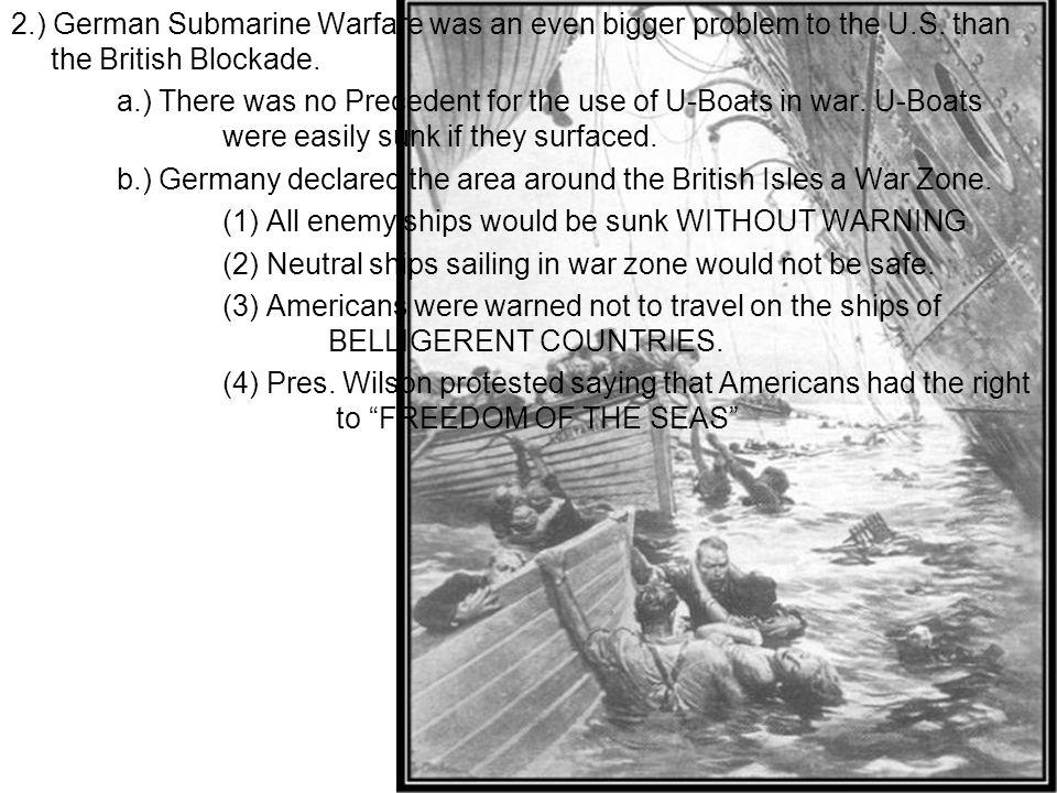 2. ) German Submarine Warfare was an even bigger problem to the U. S