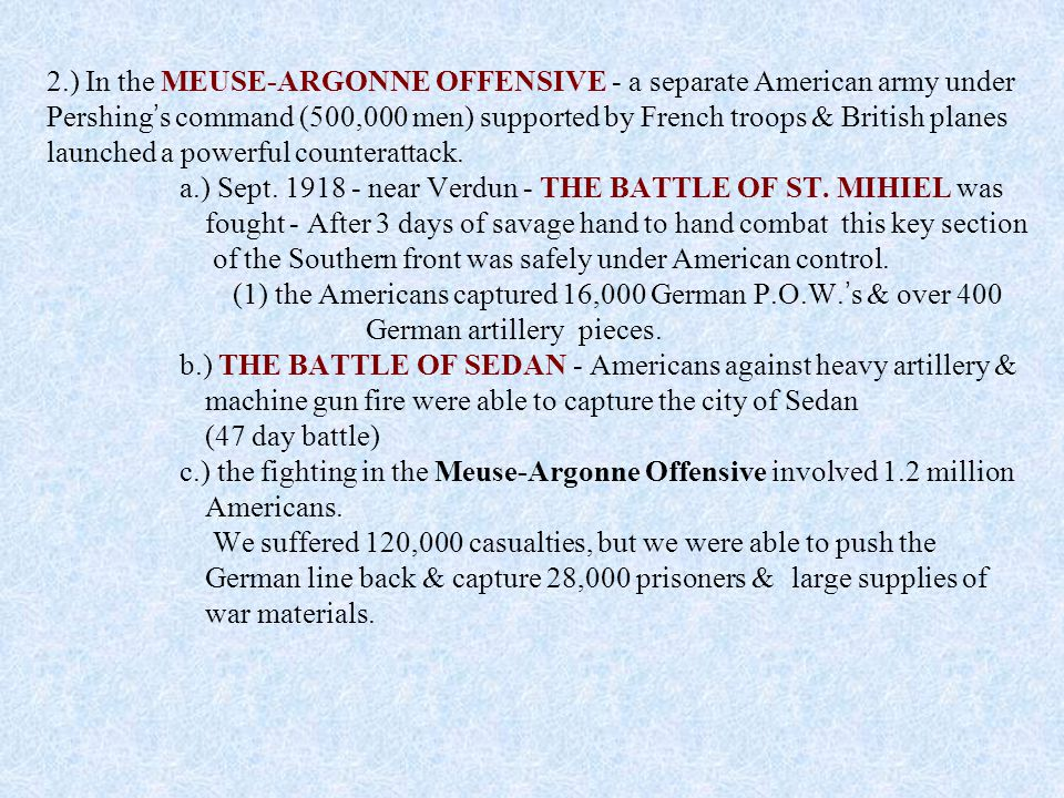 2.) In the MEUSE-ARGONNE OFFENSIVE - a separate American army under Pershing's command (500,000 men) supported by French troops & British planes launched a powerful counterattack.