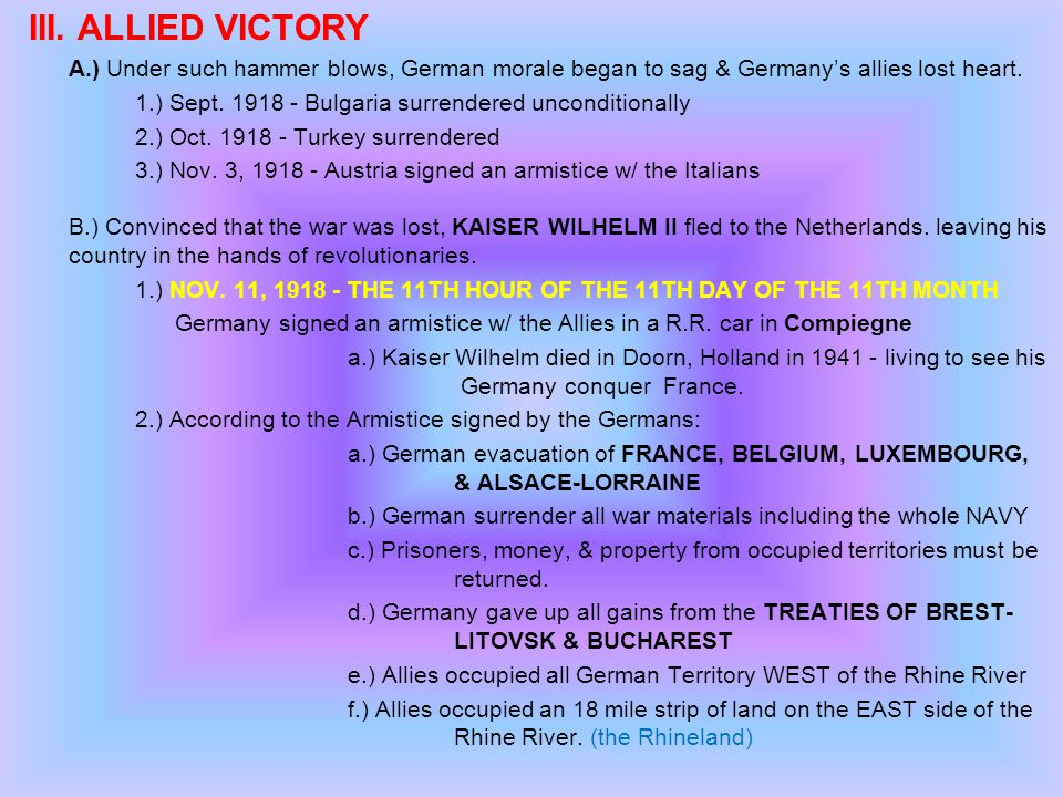 III. ALLIED VICTORY A.) Under such hammer blows, German morale began to sag & Germany's allies lost heart.