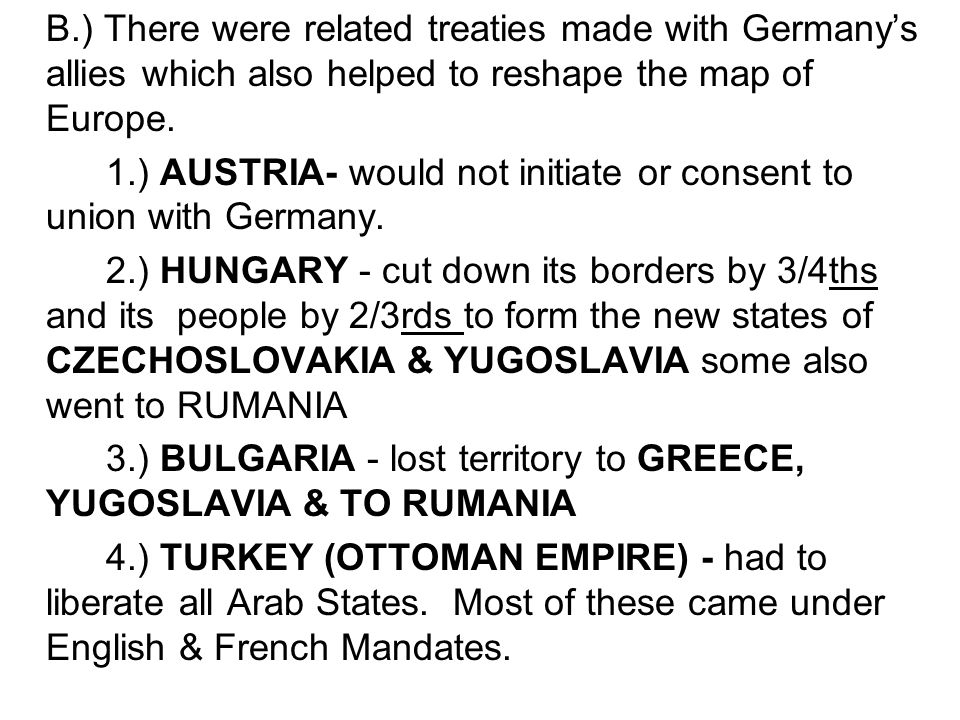 B.) There were related treaties made with Germany's allies which also helped to reshape the map of Europe.