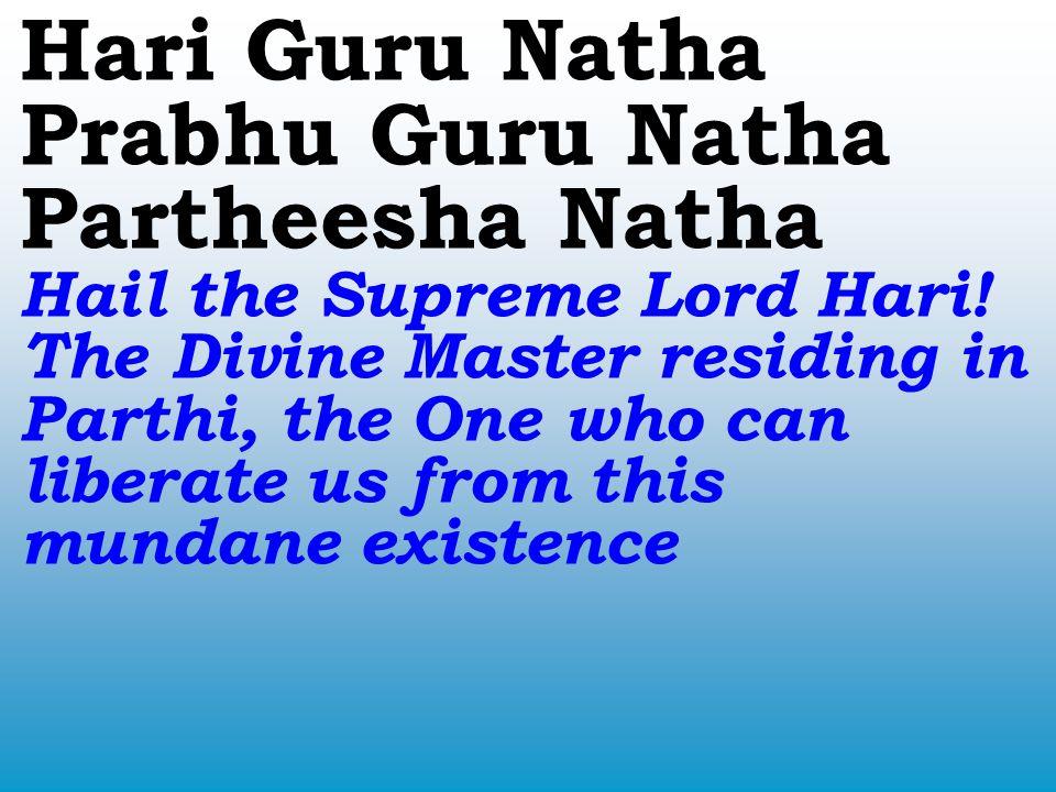 Hari Guru Natha Prabhu Guru Natha Partheesha Natha Hail the Supreme Lord Hari.