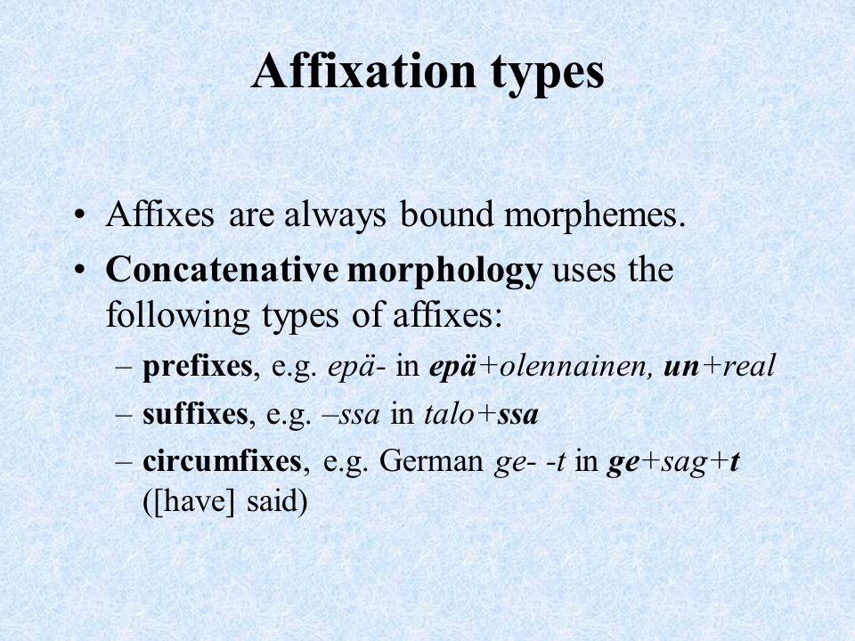 Affixation types Affixes are always bound morphemes.