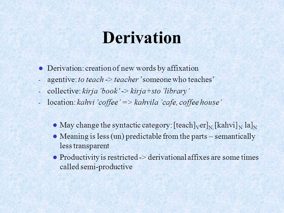 Derivation Derivation: creation of new words by affixation
