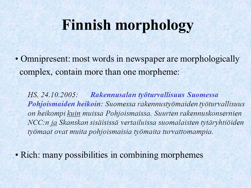 Finnish morphology Omnipresent: most words in newspaper are morphologically. complex, contain more than one morpheme:
