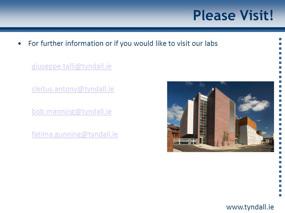 Please Visit! For further information or if you would like to visit our labs. giuseppe.talli@tyndall.ie.