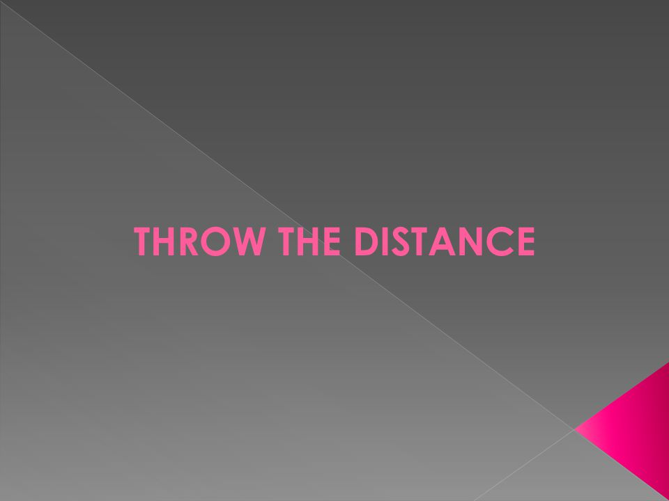 THROW THE DISTANCE