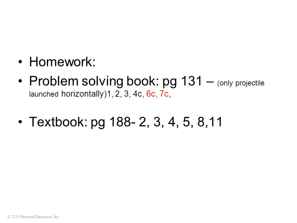 Homework: Problem solving book: pg 131 – (only projectile launched horizontally)1, 2, 3, 4c, 6c, 7c,