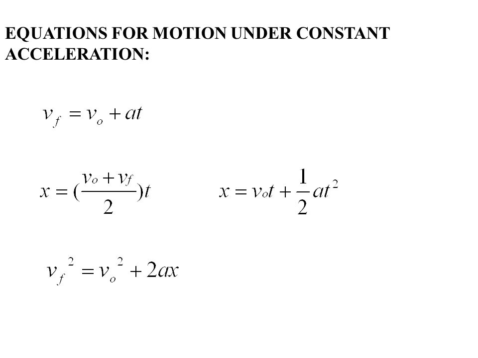 EQUATIONS FOR MOTION UNDER CONSTANT ACCELERATION: