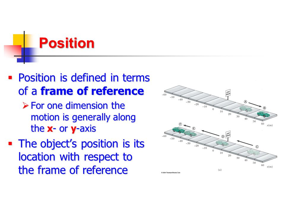 Position Position is defined in terms of a frame of reference