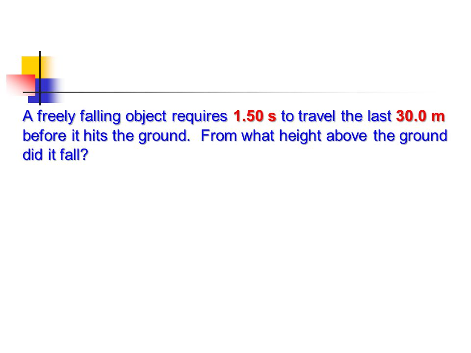 A freely falling object requires 1. 50 s to travel the last 30