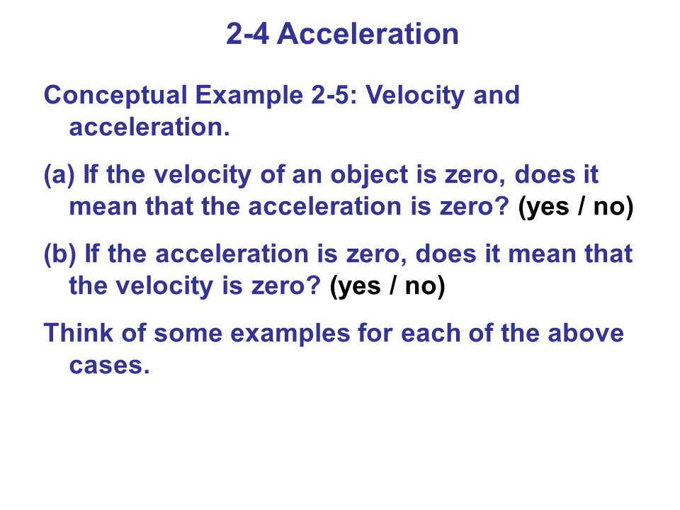 2-4 Acceleration Conceptual Example 2-5: Velocity and acceleration.