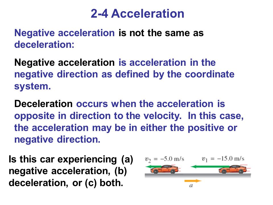 2-4 Acceleration Negative acceleration is not the same as deceleration: