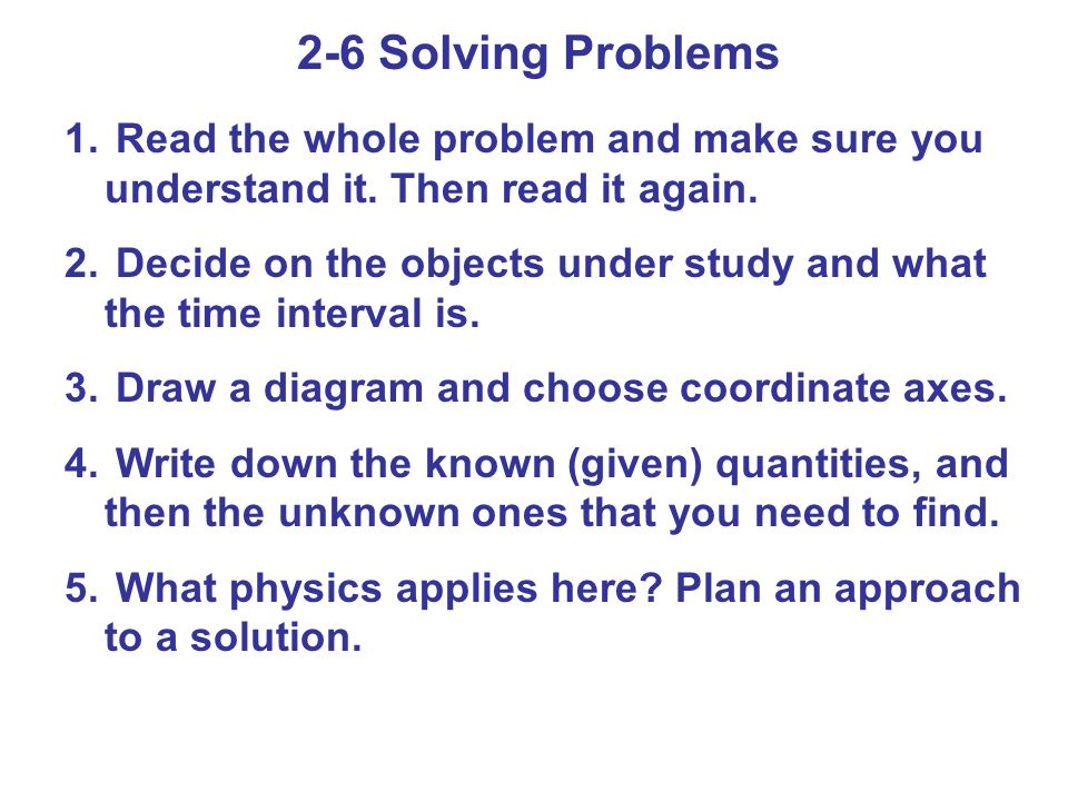 2-6 Solving Problems Read the whole problem and make sure you understand it. Then read it again.