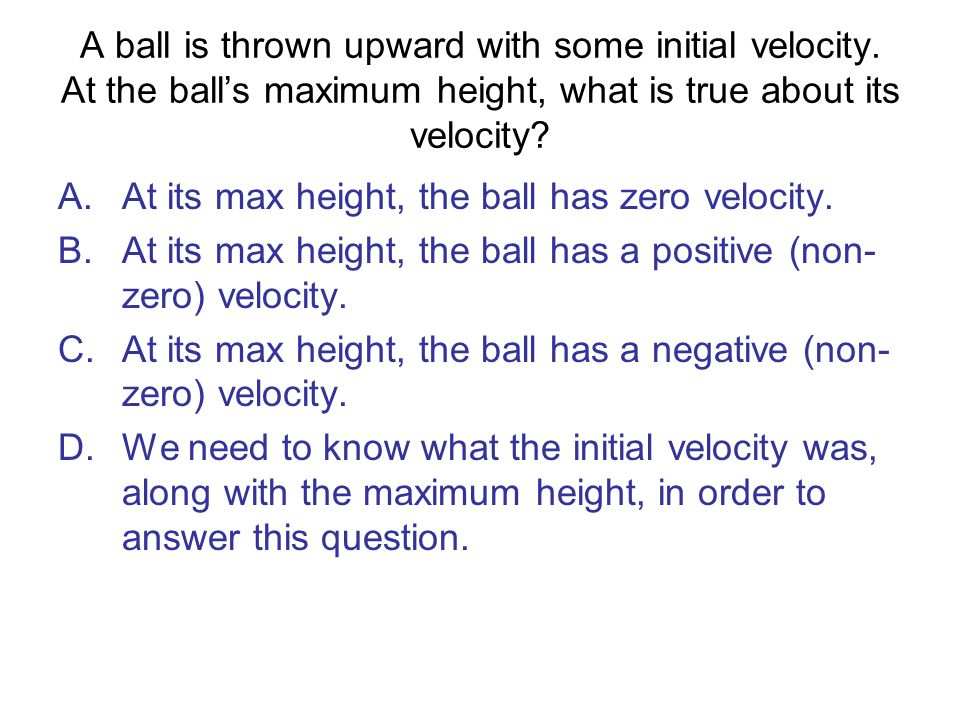 A ball is thrown upward with some initial velocity