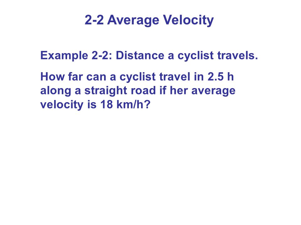 2-2 Average Velocity Example 2-2: Distance a cyclist travels.