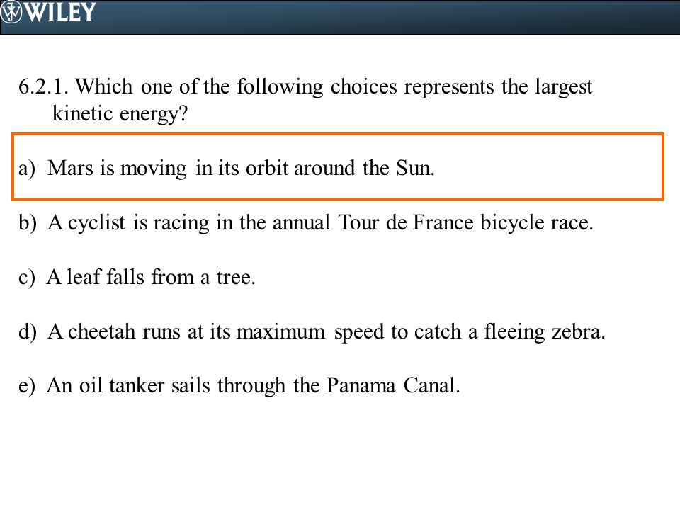6.2.1. Which one of the following choices represents the largest kinetic energy