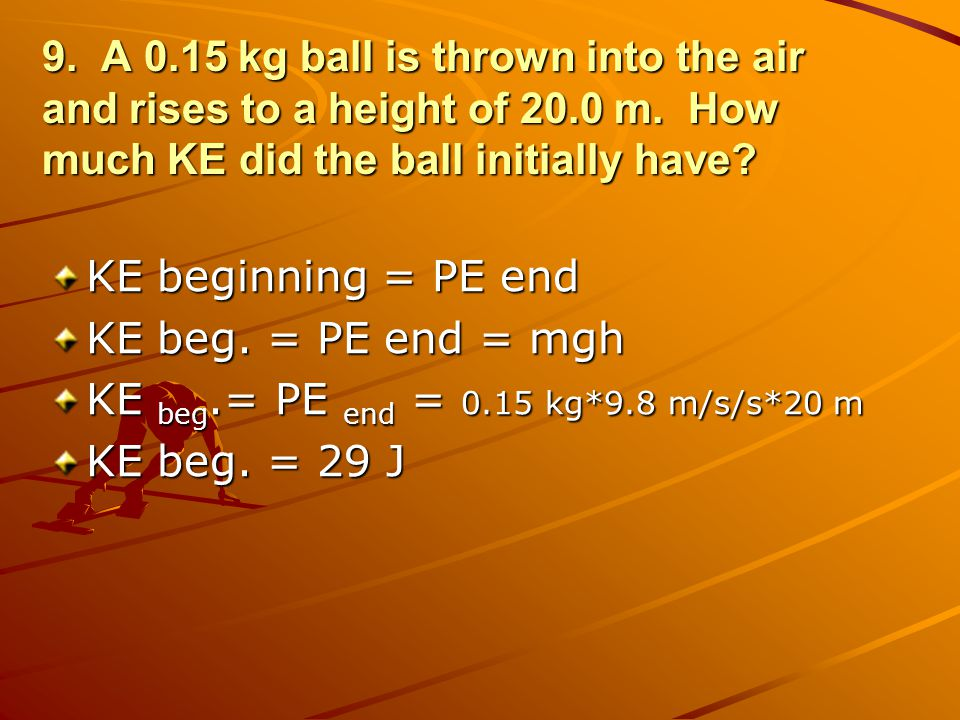 9. A 0. 15 kg ball is thrown into the air and rises to a height of 20