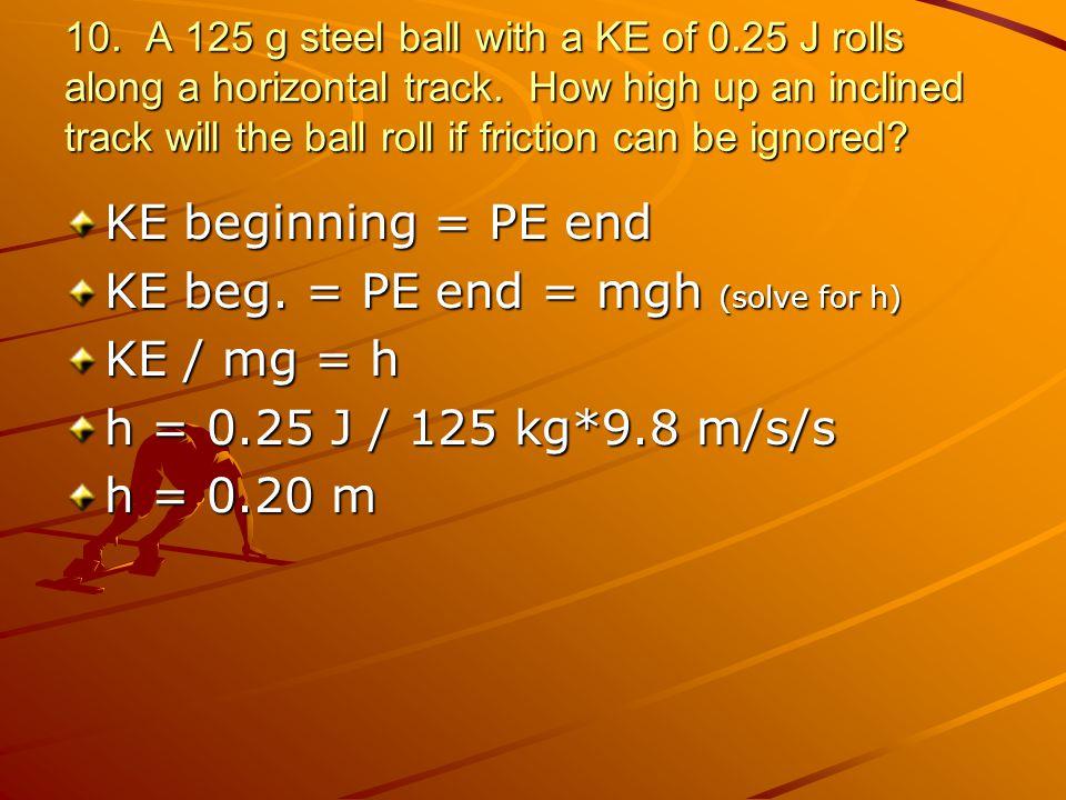 KE beg. = PE end = mgh (solve for h) KE / mg = h