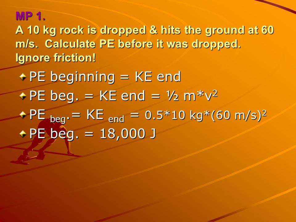 PE beg.= KE end = 0.5*10 kg*(60 m/s)2 PE beg. = 18,000 J