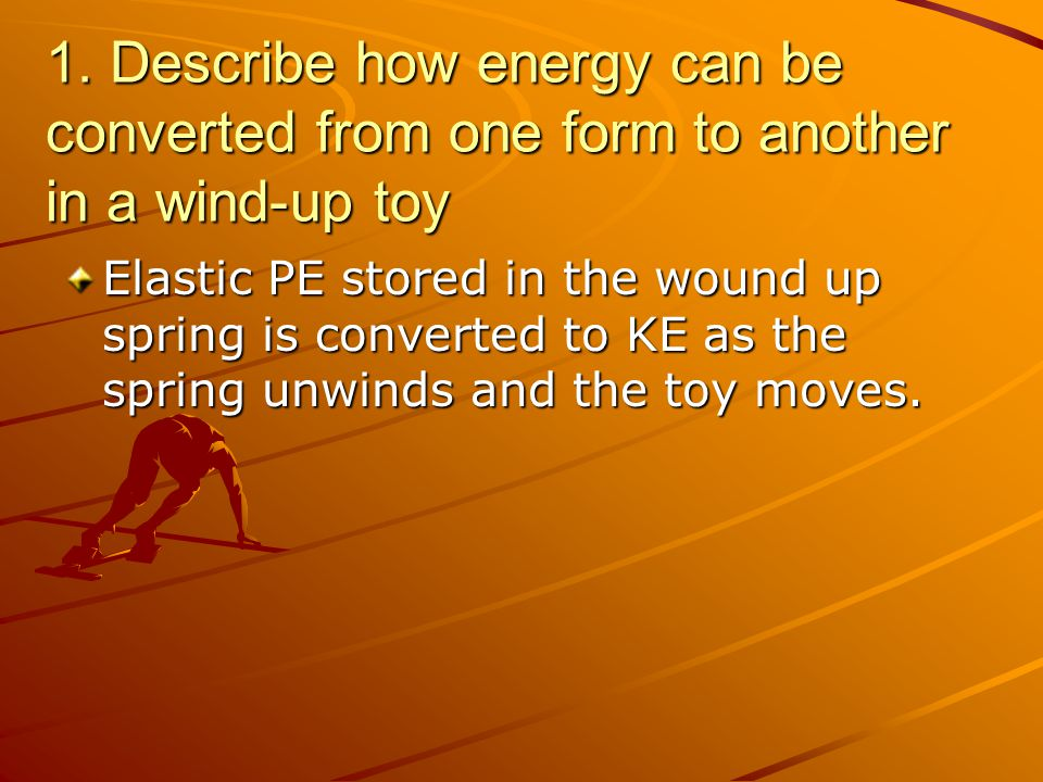 1. Describe how energy can be converted from one form to another in a wind-up toy