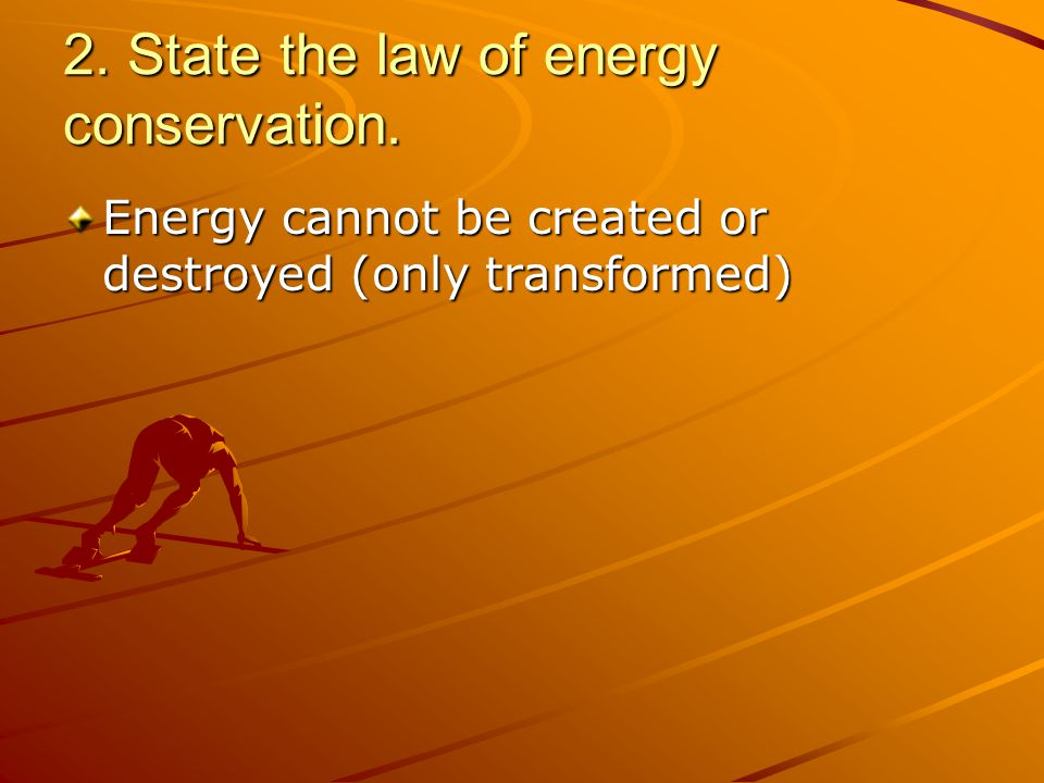 2. State the law of energy conservation.