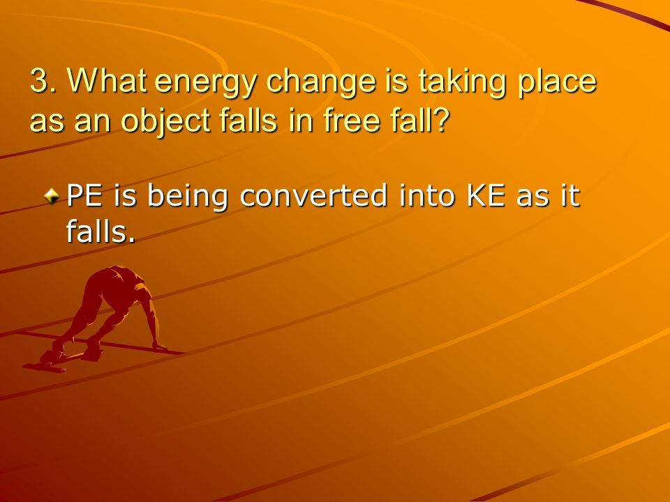 3. What energy change is taking place as an object falls in free fall
