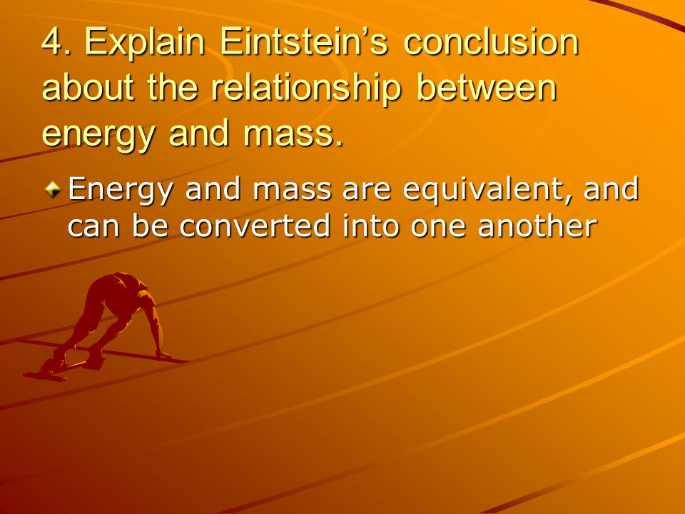 4. Explain Eintstein's conclusion about the relationship between energy and mass.