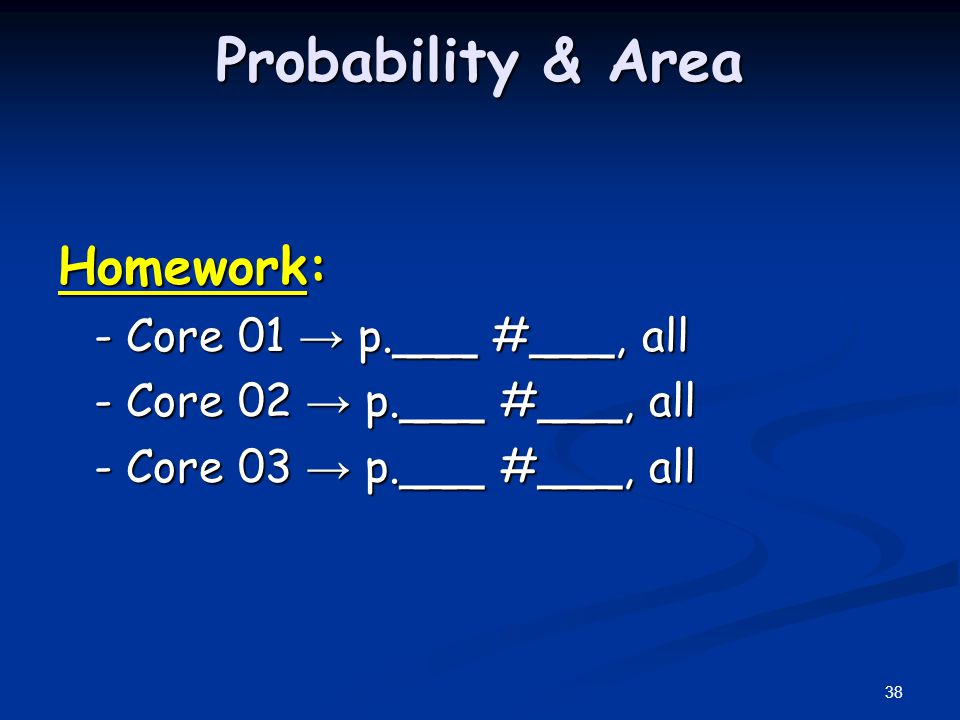 Probability & Area Homework: - Core 01 → p.___ #___, all