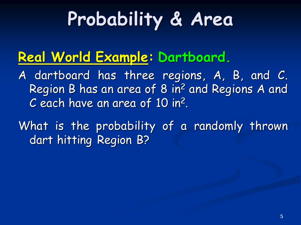 Probability & Area Real World Example: Dartboard.