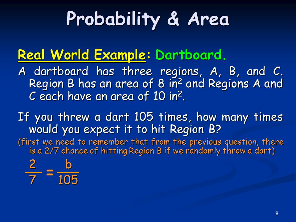 Probability & Area = Real World Example: Dartboard. 2 b 7 105