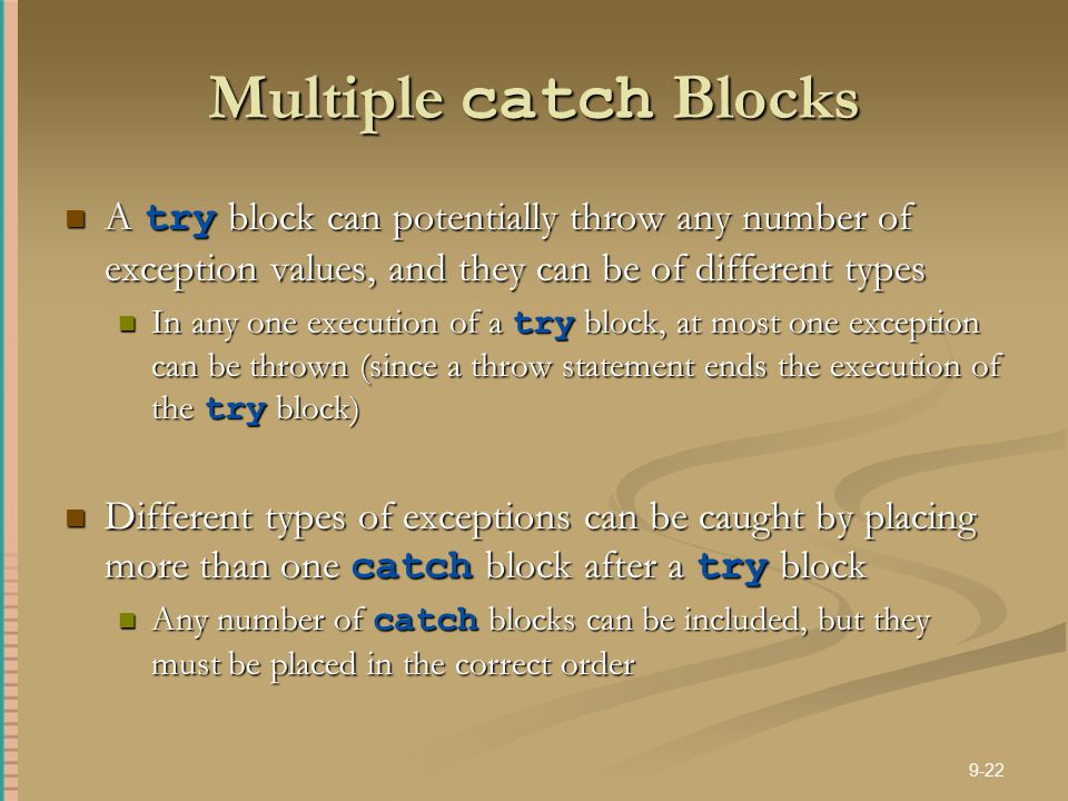 Multiple catch Blocks A try block can potentially throw any number of exception values, and they can be of different types.