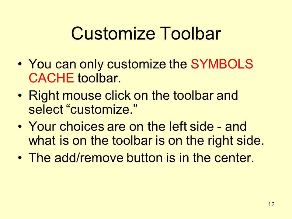 Customize Toolbar You can only customize the SYMBOLS CACHE toolbar.